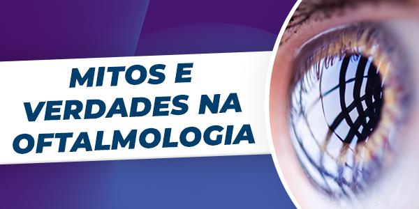 Mitos e Verdades na Oftalmologia