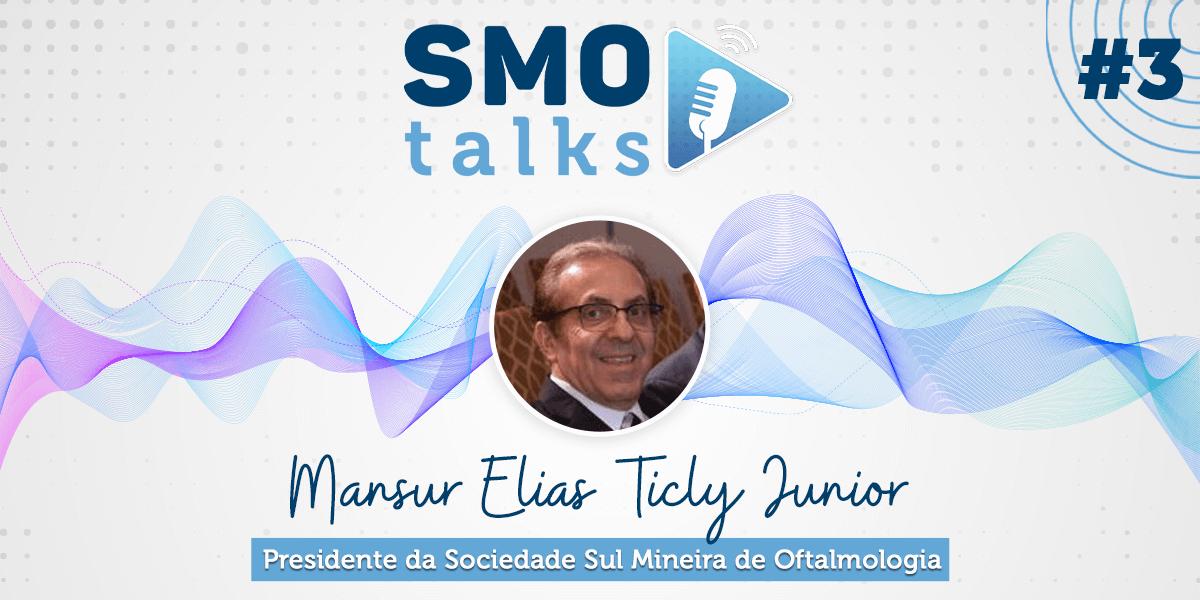 SMO Talks #3: Mansur Ticly, Presidente da Associação Sul Mineira de Oftalmologia