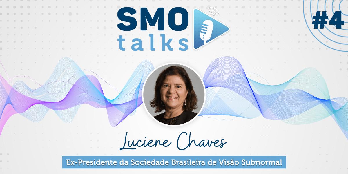 SMO Talks #4: Luciene Chaves, Ex-Presidente da Sociedade Brasileira de Visão Subnormal